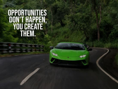 Opportunities Don't Happen, You Create Them.